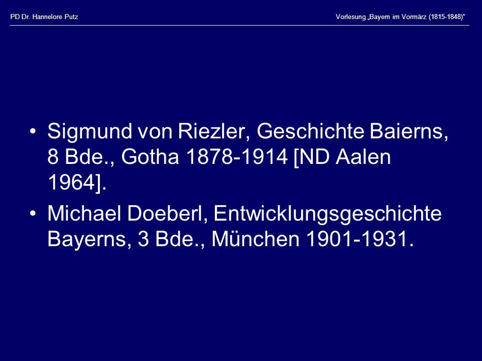 """PD Dr. Hannelore Putz Vorlesung """"Bayern im Vormärz (1815-1848) Sigmund von Riezler, Geschichte Baierns, 8 Bde., Gotha 1878-1914 [ND Aalen 1964]."""